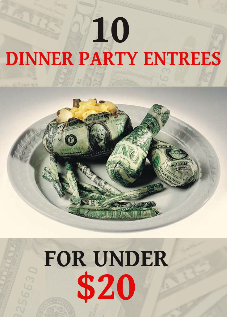10 dinner party entrees for under 20 bucks